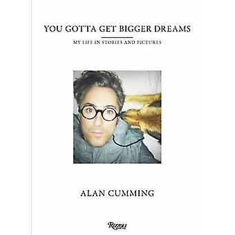 You Gotta Get Bigger Dreams - And Other Stories by Alan Cumming - 9780
