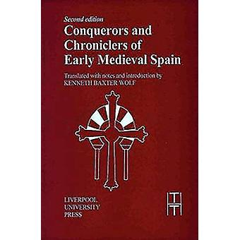 Conquerors and Chroniclers of Early Mediaeval Spain by Kenneth Baxter