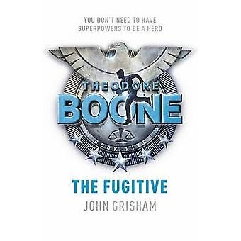 Theodore Boone - The Fugitive by John Grisham - 9781444767681 Book