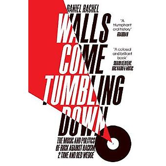 Walls Come Tumbling Down - The Music and Politics of Rock Against Raci