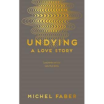 Undying - una storia d'amore (Main) di Michel Faber - 9781782118541 libro
