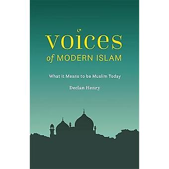Voices of Modern Islam - What It Means to Be Muslim Today by Voices of