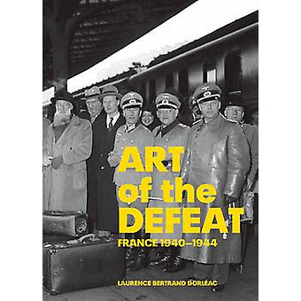 Art of the Defeat - France 1940-1944 by Laurence Bertrand Dorleac - 97