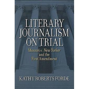 Literary Journalism on Trial - Masson V. New Yorker and the First Amen
