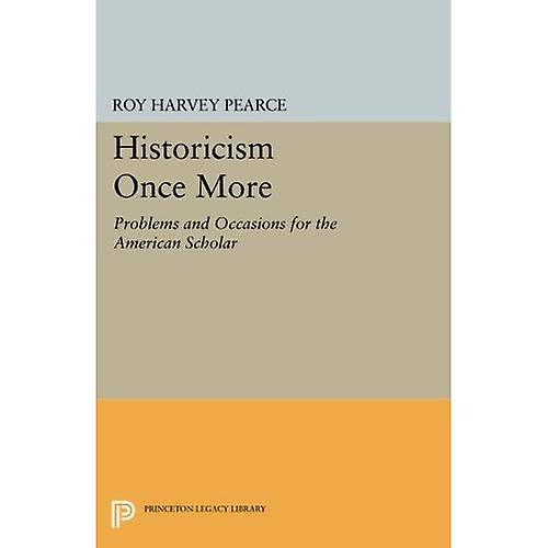 Historicism Once More  Problems and Occasions for the American Scholar (Princeton Legacy Library)