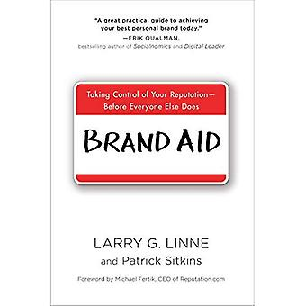Brand Aid : Taking Control of Your Reputation - Before Everyone Else Does