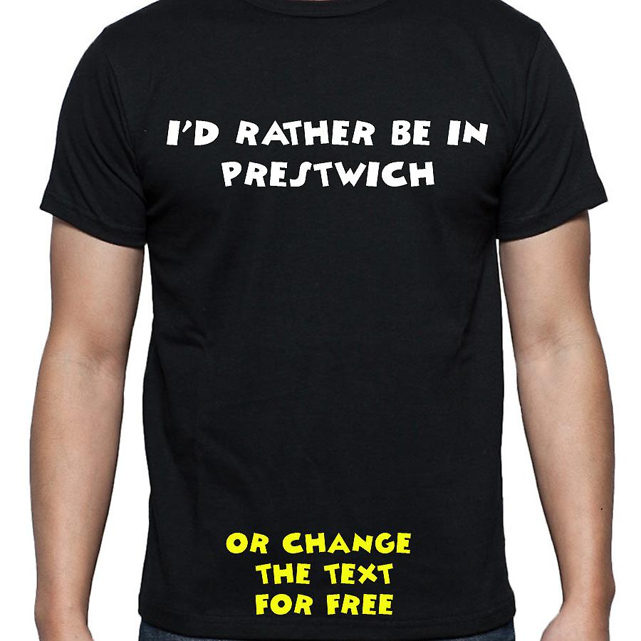 I'd Rather Be In Prestwich Black Hand Printed T shirt