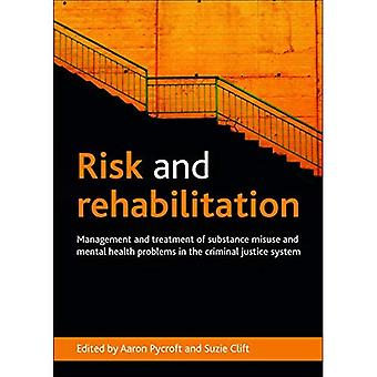 Risk and Rehabilitation: Management and treatment of substance misuse and mental health problems in the criminal...