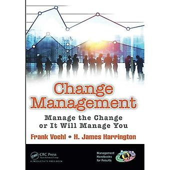 Change Management: Manage the Change or It Will Manage You (Management Handbooks for Results)