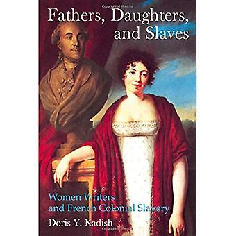Fäder och döttrar slavar: kvinnliga författare och franska koloniala slaveri (Liverpool studier i International...