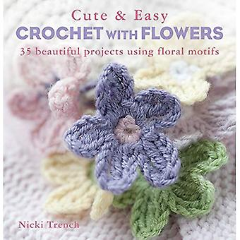 Cute and Easy Crocheted With Flowers - 35 gorgeous crochet projects all incorporating beautiful floral motifs and decorations