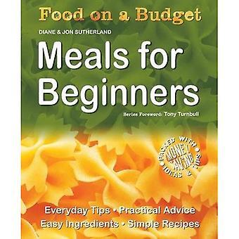Maaltijden voor Beginners: dagelijks Tips - praktisch advies - eenvoudige ingrediënten - eenvoudige recepten (Food op een begroting) [Illustrated]