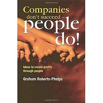 Companies Dont Succeed People Do! : Ideas to Create Profits Through People