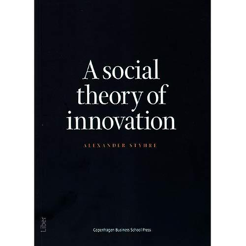 A Social Theory of Innovation