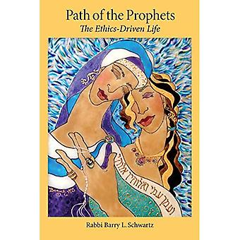 Path of the Prophets: The Ethics-Driven Life