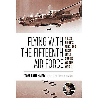 Flying with the Fifteenth Air Force: A B-24 Pilot's Missions from Italy during World War II (North Texas Military Biography and Memoir Series)