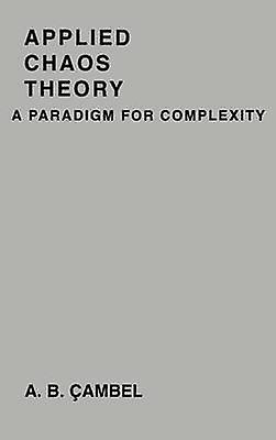 Applied Chaos Theory A Paradigm for Complexity by Cambel & Ali Bulent