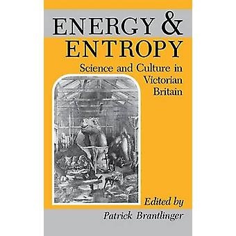 Energy  Entropy Science and Culture in Victorian Britain Essays from Victorian Studies by Brantlinger & Patrick