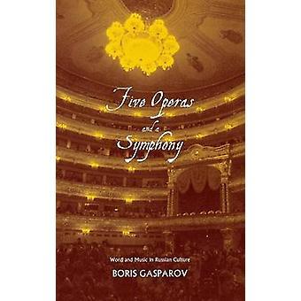 Fünf Opern und eine Symphonie Wort und Musik in der russischen Kultur von Gasparov & Boris