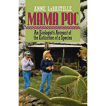 Mama Poc An Ecologists Account of the Extinction of a Species by Labastille & Anne