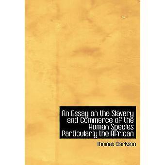 مقال عن الرق وتجارة الجنس البشري لا سيما الأفريقية الكبيرة النسخة المطبوعة توماس كلاركسون &