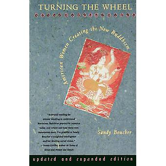 Turning the Wheel American Women Creating the New Buddhism Updated Expanded by Boucher & Sandy