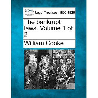 The bankrupt laws. Volume 1 of 2 by Cooke & William
