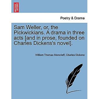Sam Weller eller i Pickwickianerne. Et drama i tre akter og prosa grunnlagt på Charles Dickenss roman. av kirken Moncrieff & William Thomas
