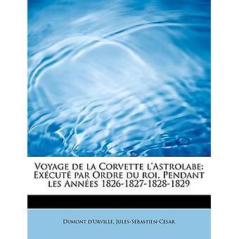 Voyage de la Corvette lAstrolabe Excut par Ordre du roi Pendant les Annes 1826182718281829 av JulesSbastienCsar & Dumont dUrvill