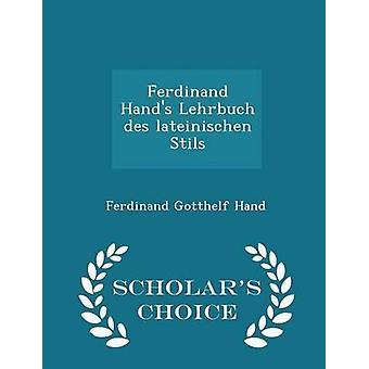Ferdinand Hands Lehrbuch des lateinischen Stils  Scholars Choice Edition by Hand & Ferdinand Gotthelf