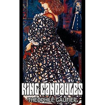King Candaules by Theophile Gautier Fiction Classics Fantasy Fairy Tales Folk Tales Legends  Mythology by Gautier & Theophile