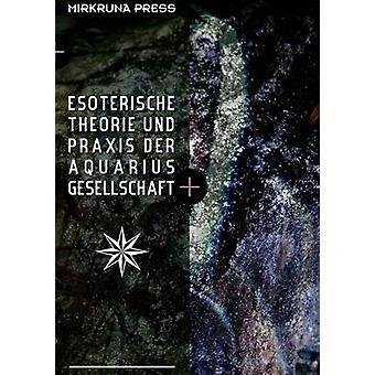 Esoterische Theorie und Praxis der AquariusGesellschaft by Van Verde & Alexander