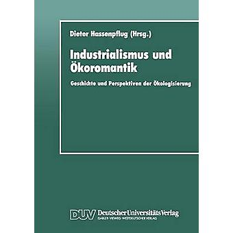 Industrialismus Und Koromantik Geschichte Und Perspektiven der Kologisierung von & Dieter Hassenpflug