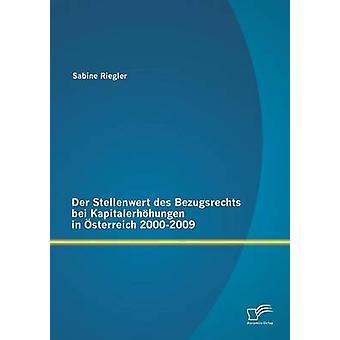 Der Stellenwert Des Bezugsrechts Bei Kapitalerhohungen i Osterreich 20002009 av Riegler & Sabine