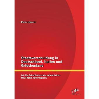 Staatsverschuldung in Deutschland Italien Und Griechenland Ist Die Schuldenlast Der Offentlichen Haushalte Noch Tragbar by Lippert & Peter