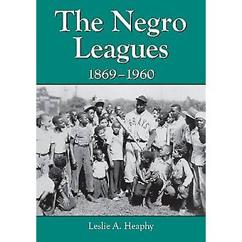 The Negro Leagues - 1869-1960 by Leslie A. Heaphy - 9780786475216 Book