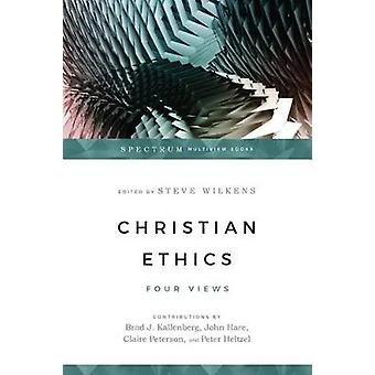 Christian Ethics - Four Views by Steve Wilkens - 9780830840236 Book