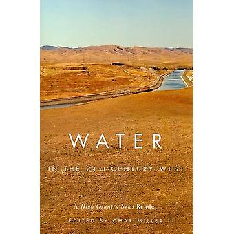 Water in the 21st-century West - A High Country News Reader by Char Mi