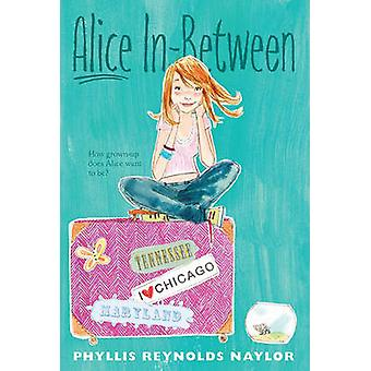 Alice In-Between by Phyllis Reynolds Naylor - 9781442427587 Book