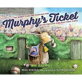 Murphy's Ticket - The Goofy Start and Glorious End of the Chicago Cubs