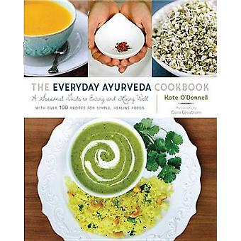 The Everyday Ayurveda Cookbook - A Seasonal Guide to Eating and Living