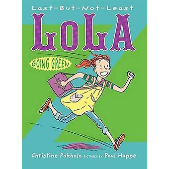 Last-But-Not-Least Lola Going Green by Christine Pakkala - Paul Hoppe