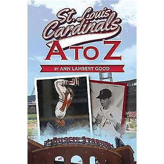 St. Louis Cardinals A to Z by Ann Lambert Good - 9781631779336 Book