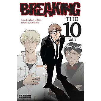 Breaking the Ten by Sean Michael Wilson - Michiru Morikawa - 97816811