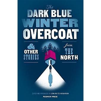 The Dark Blue Winter Overcoat - and other stories from the North by Sj
