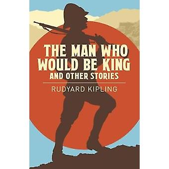 The Man Who Would be King & Other Stories by Rudyard Kipling - 978178