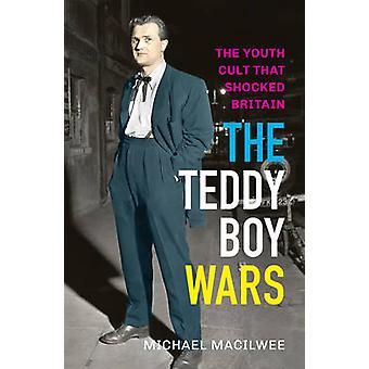 The Teddy Boy Wars by Michael Macilwee