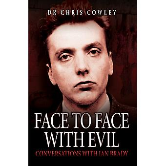 Face to Face with Evil: Conversations with Ian Brady (Paperback) by Cowley Chris