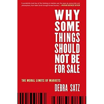 Why Some Things Should Not Be for Sale The Moral Limits of Markets by Satz & Debra