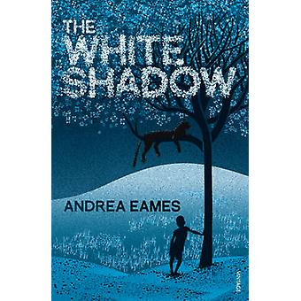 The White Shadow by Andrea Eames - 9780099565420 Book